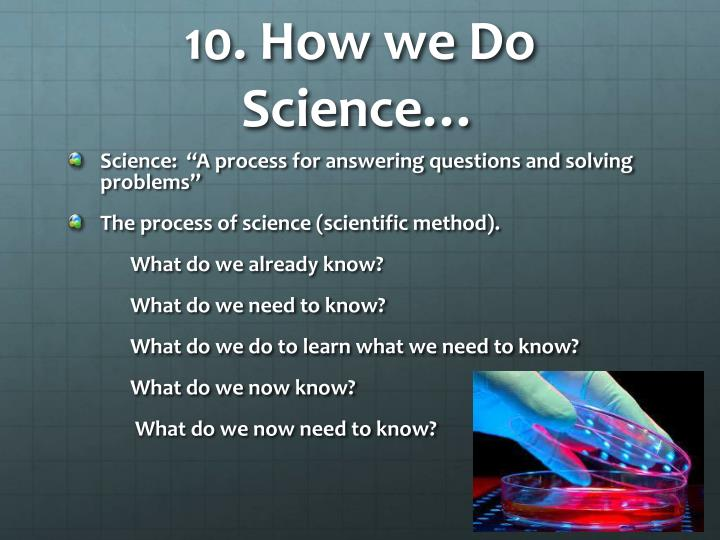 10. How we Do Science…