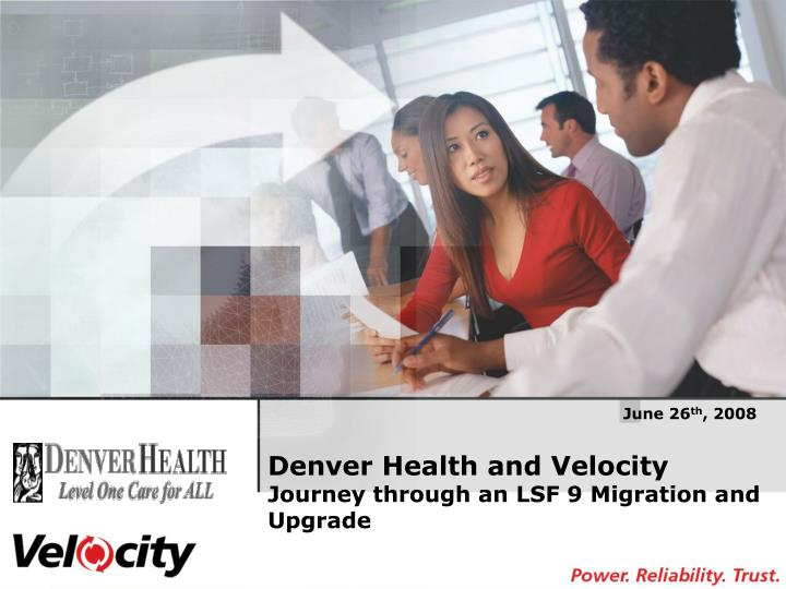 Denver health and velocity journey through an lsf 9 migration and upgrade