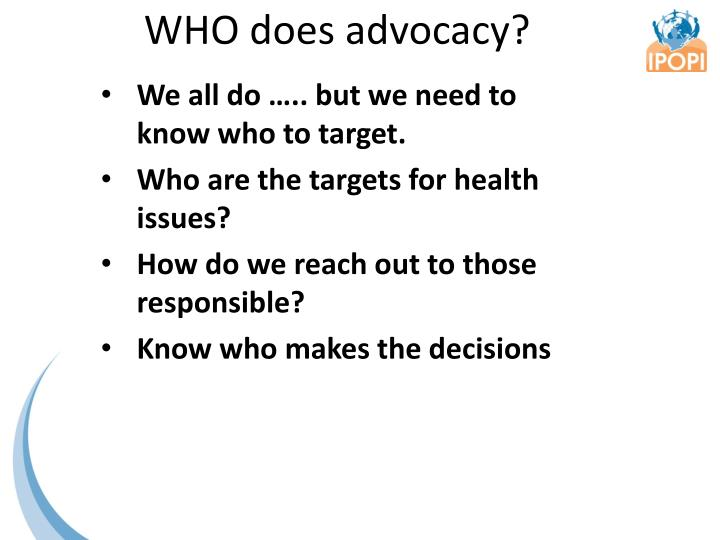 WHO does advocacy?