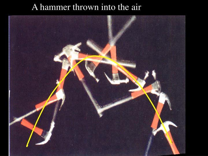 A hammer thrown into the air