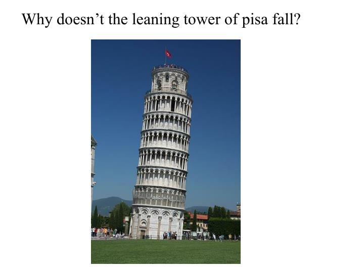 Why doesn't the leaning tower of pisa fall?