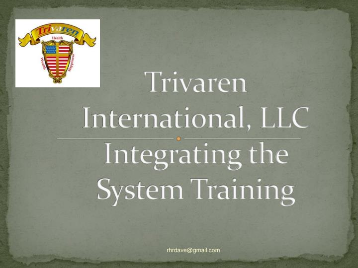 Trivaren international llc integrating the system training