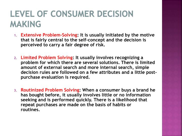 three levels of consumer decision making The consumer decision-making process consists of five steps, which are need recognition, information search, evaluations of alternatives, purchase and post-purchase behavior  there are three .