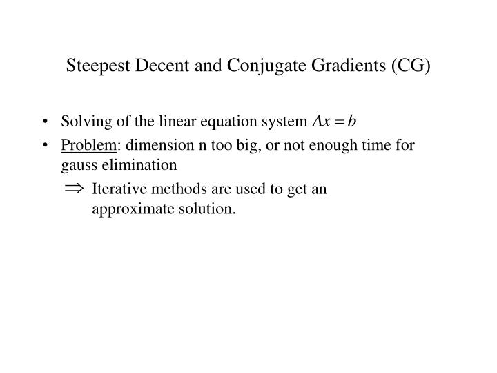 Steepest Decent and Conjugate Gradients (CG)