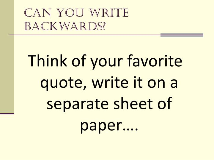 Can you write backwards?
