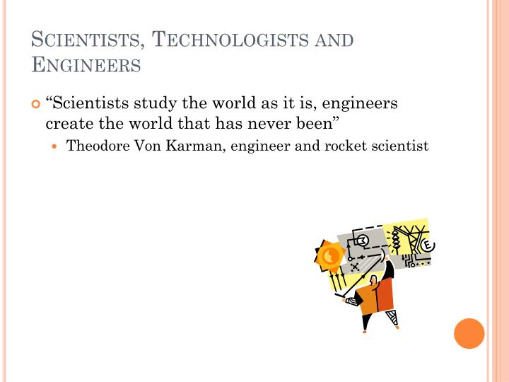 Scientists technologists and engineers
