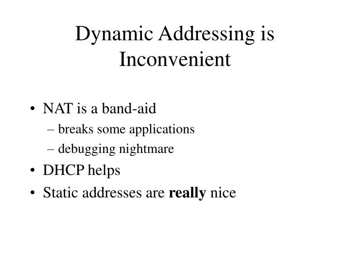 Dynamic Addressing is Inconvenient