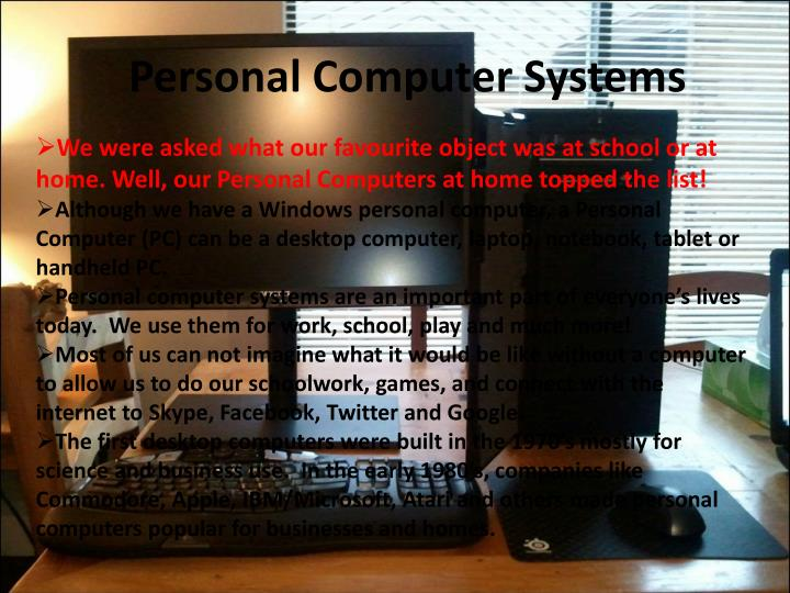 We were asked what our favourite object was at school or at home. Well, our Personal Computers at home topped the list!