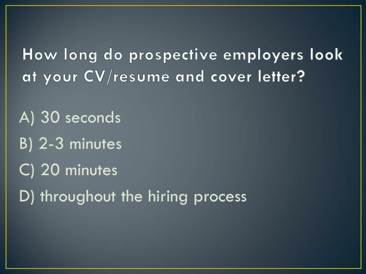 How long do prospective employers look at your CV/resume and cover letter?