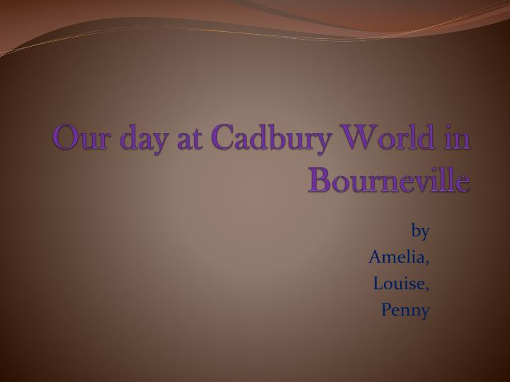 Our day at cadbury world in bourneville