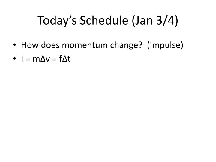 Today's Schedule (Jan 3/4)