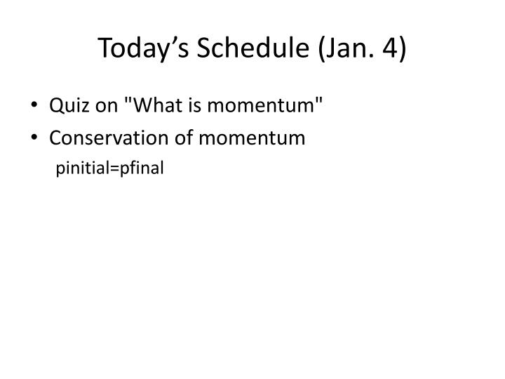 Today's Schedule (Jan. 4)