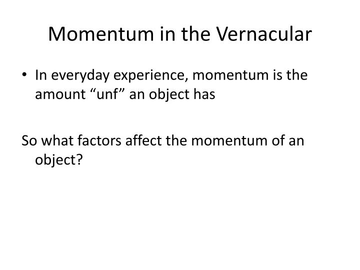 Momentum in the Vernacular