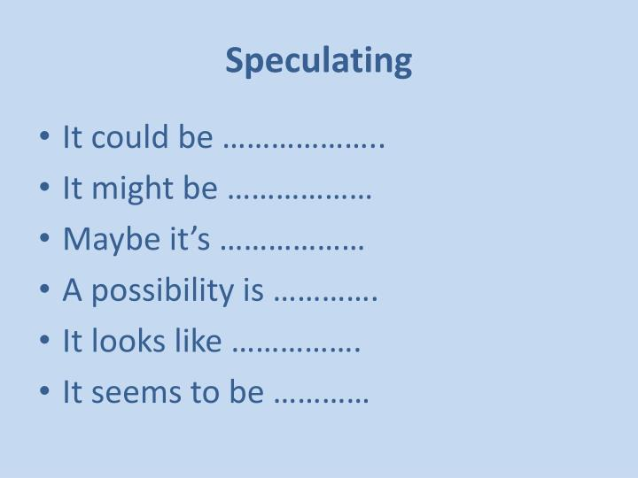 Speculating