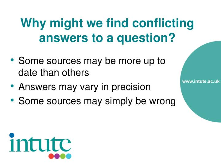 Why might we find conflicting answers to a question?
