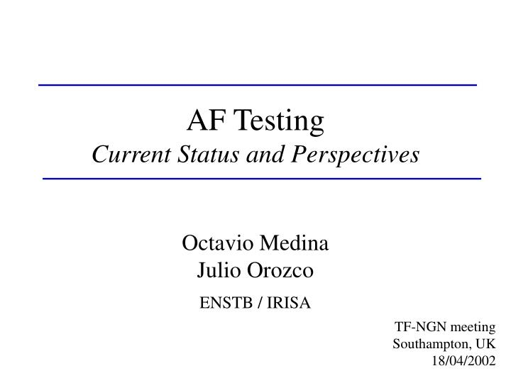 Af testing current status and perspectives