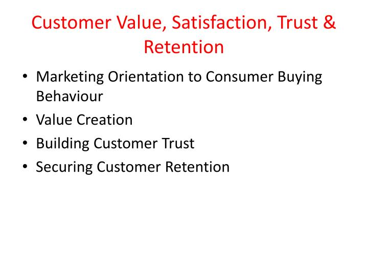 Customer Value, Satisfaction, Trust & Retention