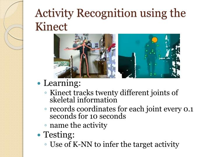 Activity Recognition using the Kinect