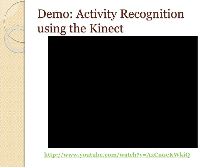 Demo: Activity Recognition using the Kinect