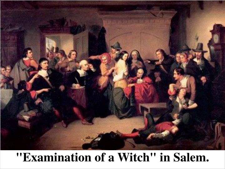 """Examination of a Witch"" in Salem."