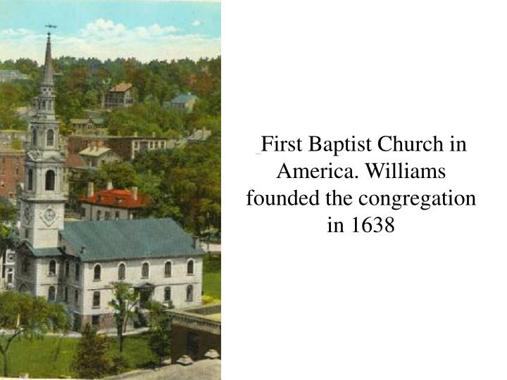 First Baptist Church in America. Williams founded the congregation in 1638