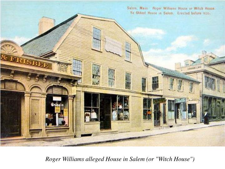 "Roger Williams alleged House in Salem (or ""Witch House"")"