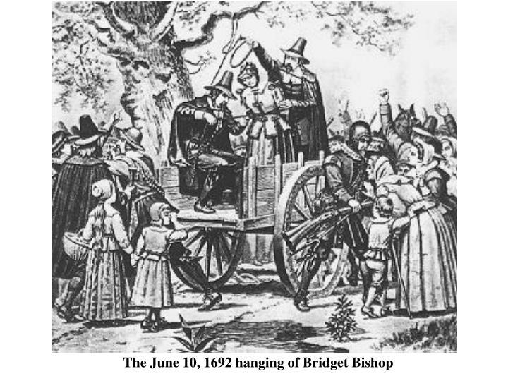 The June 10, 1692 hanging of Bridget Bishop