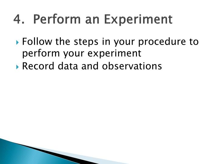 4.  Perform an Experiment