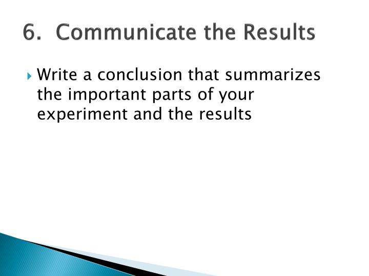 6.  Communicate the Results