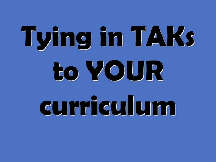 Tying in TAKs to YOUR curriculum
