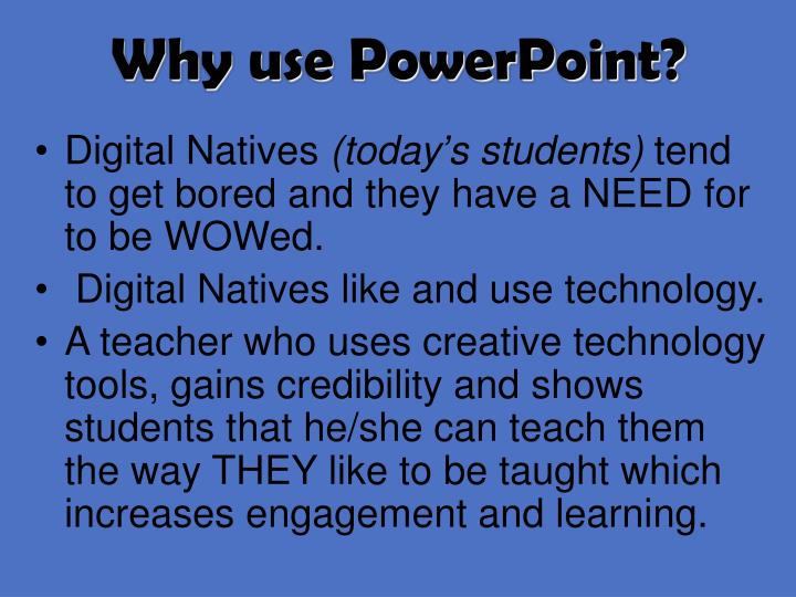 Why use PowerPoint?