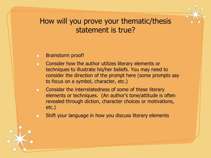 How will you prove your thematic/thesis statement is true?