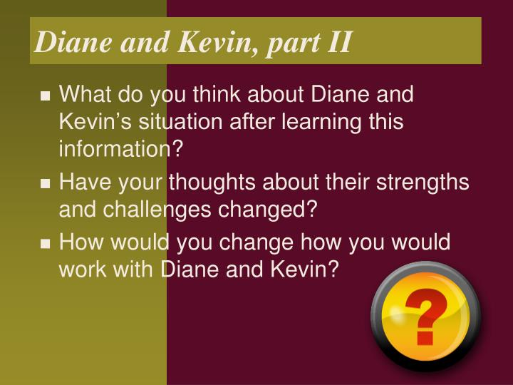 Diane and Kevin, part II