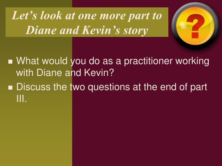 Let's look at one more part to Diane and Kevin's story