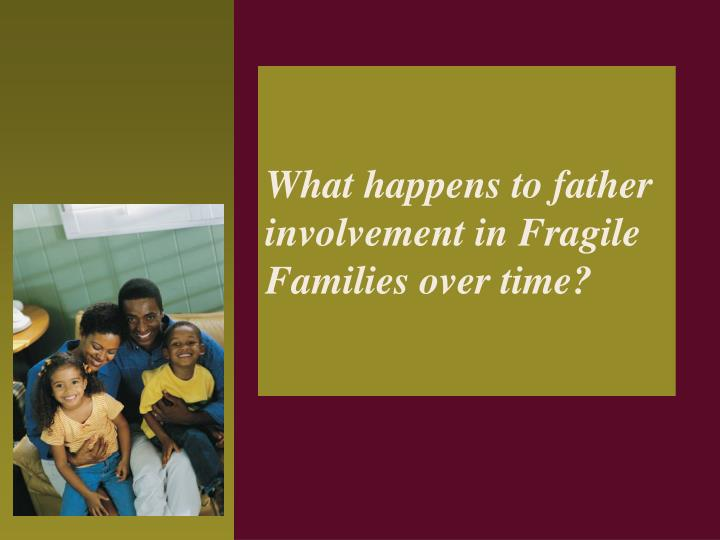 What happens to father involvement in Fragile Families over time?