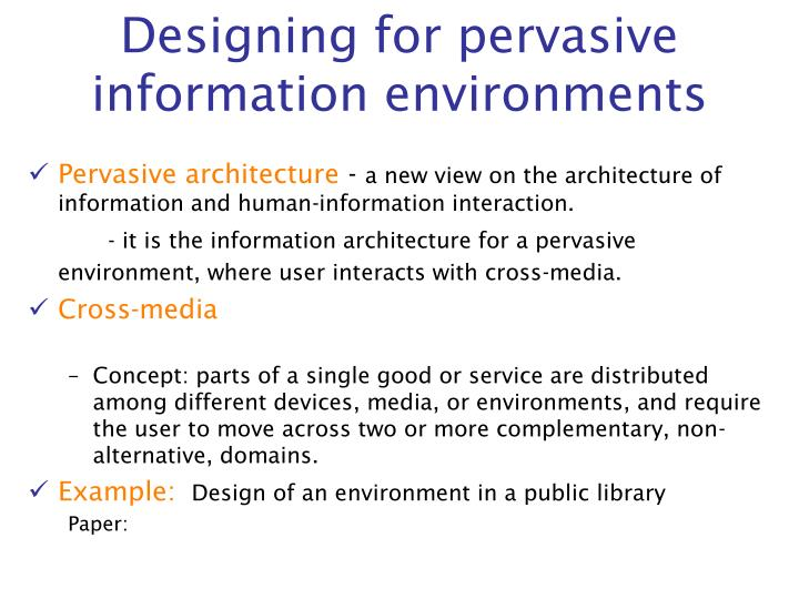 Designing for pervasive information environments