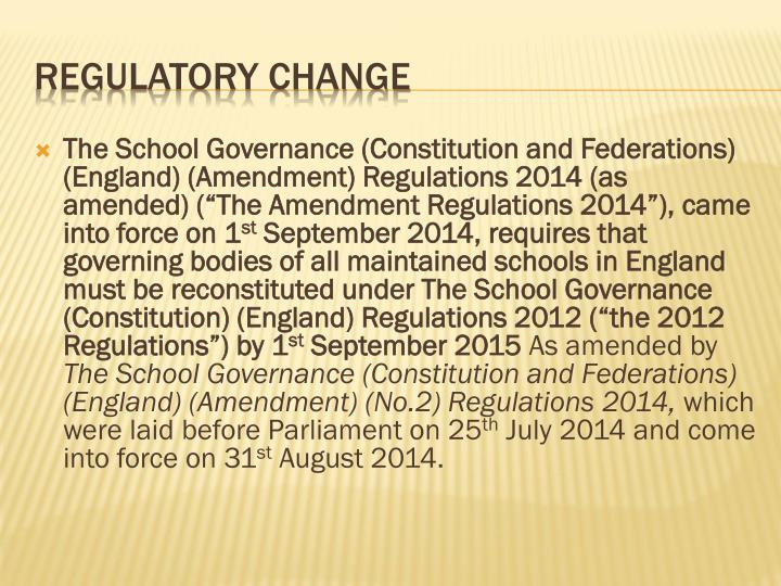 "The School Governance (Constitution and Federations) (England) (Amendment) Regulations 2014 (as amended) (""The Amendment Regulations 2014""),"