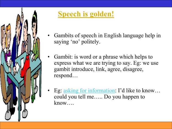 Speech is golden!