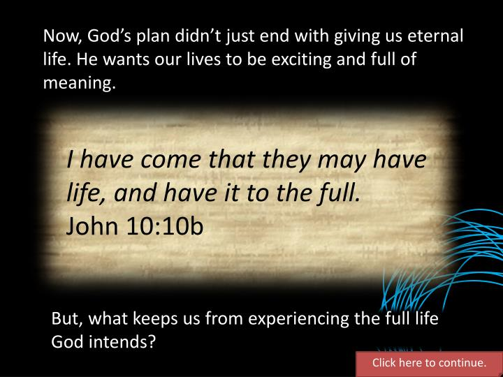 Now, God's plan didn't just end with giving us eternal life. He wants our lives to be exciting and full of meaning.