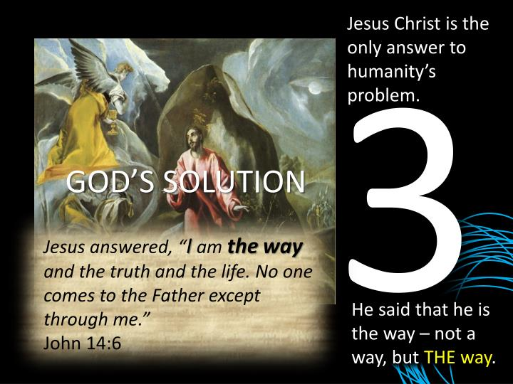 Jesus Christ is the only answer to humanity's problem.