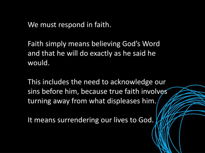 We must respond in faith.