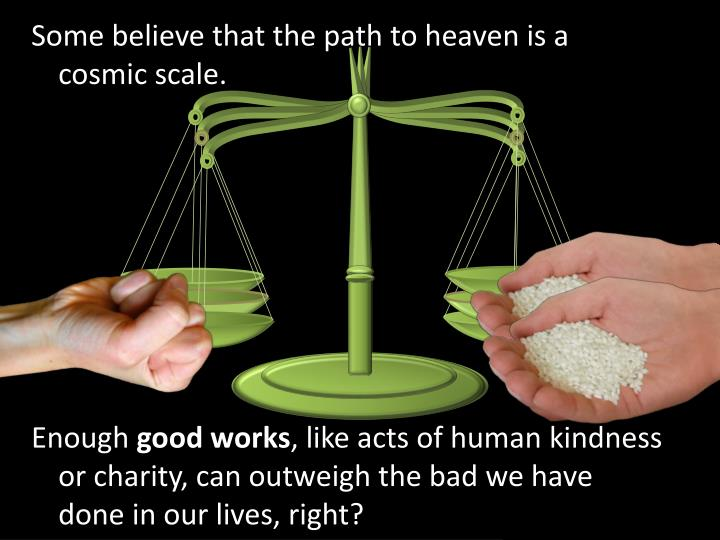 Some believe that the path to heaven is a cosmic scale.