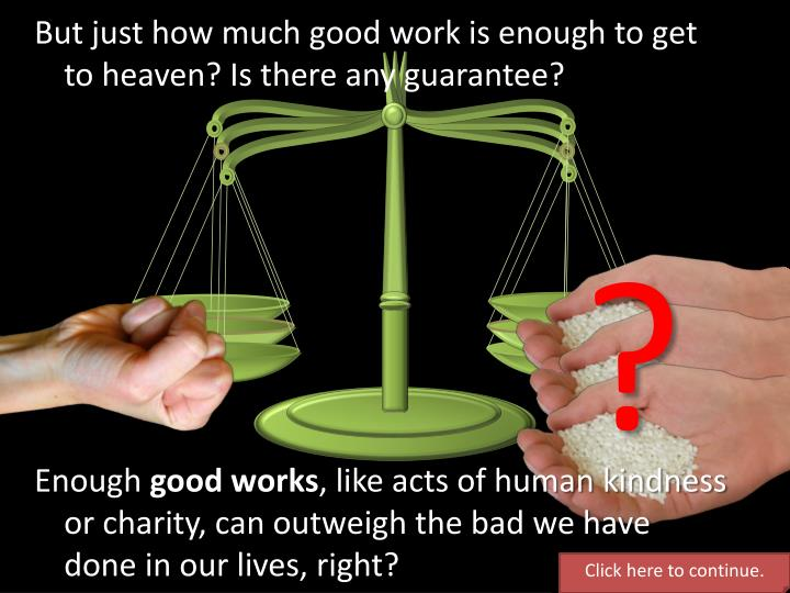 But just how much good work is enough to get