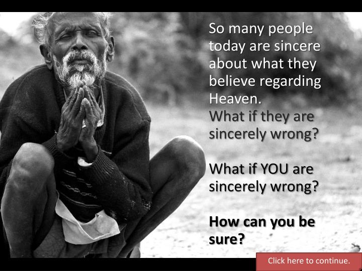 So many people today are sincere about what they believe regarding Heaven.