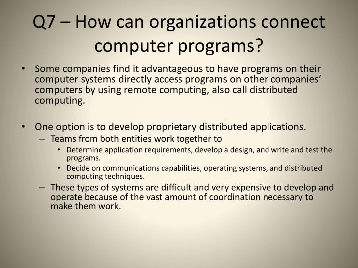 Q7 how can organizations connect computer programs1