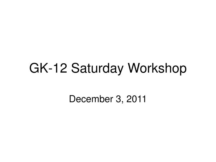 Gk 12 saturday workshop