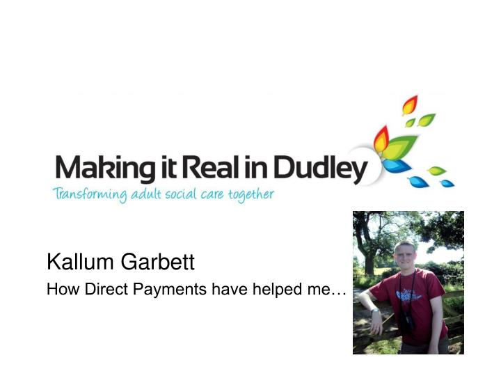 Kallum garbett how direct payments have helped me