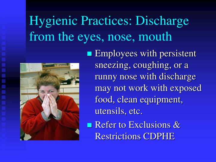 Hygienic Practices: Discharge from the eyes, nose, mouth