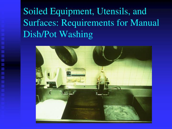 Soiled Equipment, Utensils, and Surfaces: Requirements for Manual Dish/Pot Washing