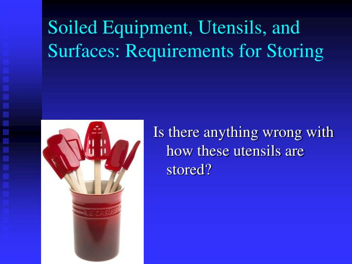 Soiled Equipment, Utensils, and Surfaces: Requirements for Storing